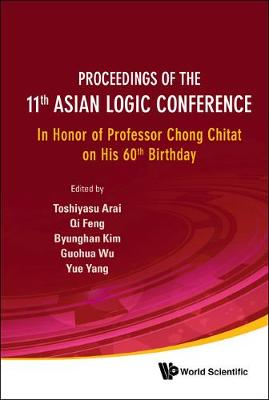 Proceedings of the 11th Asian Logic Conference: In Honor of Professor Chong Chitat on His 60th Birthday (Hardback)