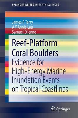 Reef-platform Coral Boulders: Evidence for High-energy Marine Inundation Events on Tropical Coastlines - SpringerBriefs in Earth Sciences (Paperback)