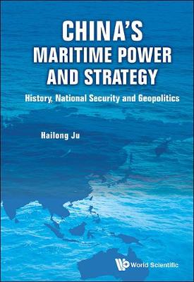 China's Maritime Power and Strategy: History, National Security and Geopolitics (Hardback)