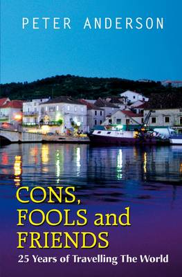 Cons, Fools and Friends: 25 Years of Travelling the World (Paperback)