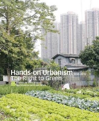 Hands-On Urbanism 1850-2012: The Right to Green (Paperback)