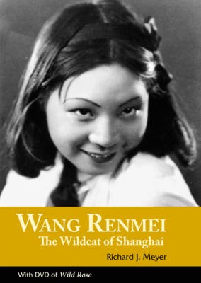 Wang Renmei: WITH DVD of Wild Rose: The Wildcat of Shanghai (Paperback)