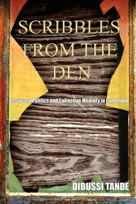 Scribbles from the Den: Essays on Politics and Collective Memory in Cameroon (Paperback)