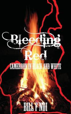 Bleeding Red: Cameroon in Black and White (Paperback)