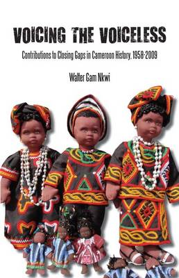 Voicing the Voiceless: Contributions to Closing Gaps in Cameroon History, 1958-2009 (Paperback)