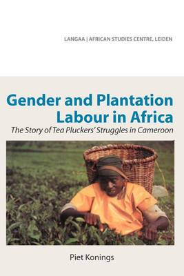 Gender and Plantation Labour in Africa. the Story of Tea Pluckers' Struggles in Cameroon (Paperback)
