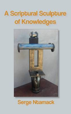 A Scriptural Sculpture of Knowledges (Paperback)