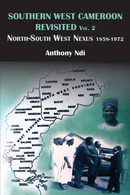 Southern West Cameroon Revisited Volume Two. North-South West Nexus 1858-1972 (Paperback)