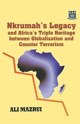 Nkrumah's Legacy and Africa's Triple Heritage Between Globallization and Counter Terrorism (Paperback)