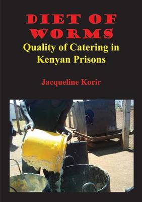 Diet of Worms. Quality of Catering in Kenyan Prisons (Paperback)