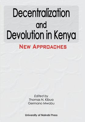 Decentralization and Devolution in Kenya: New Approaches (Paperback)