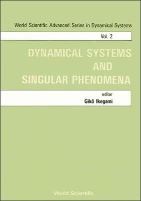 Dynamical Systems and Singular Phenomena: Symposium Proceedings - Advanced Series in Dynamical Systems Vol 2 (Hardback)