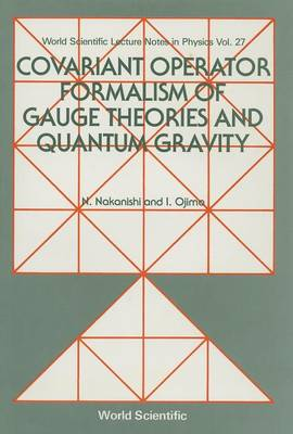 Covariant Operator Formalism of Gauge Theories and Quantum Gravity - World Scientific Lecture Notes in Physics v. 27 (Hardback)