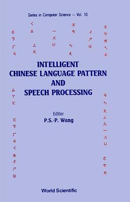 Intelligent Chinese Language Pattern and Speech Processing - Series in Computer Science Vol 10 (Hardback)