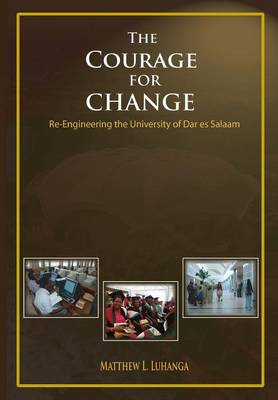 The Courage for Change. Re-Engineering the University of Dar Es Salaam (Paperback)