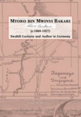 Mtoro Bin Mwinyi Bakari: Swahili Lecturer and Author in Germany (Paperback)