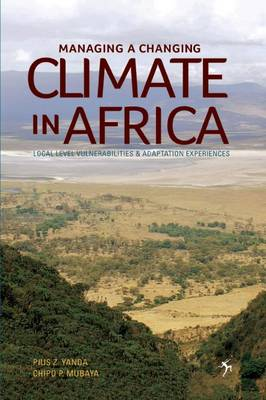 Managing a Changing Climate in Africa: Local Level Vulnerabilities and Adaptation Experiences (Paperback)
