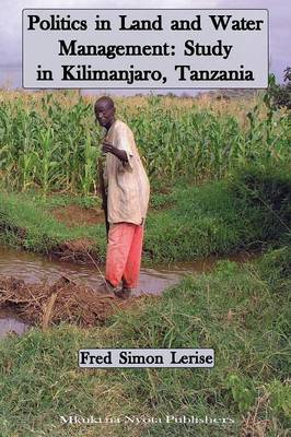 Politics in Land and Water Management: Study in Kilimanjaro, Tanzania (Paperback)