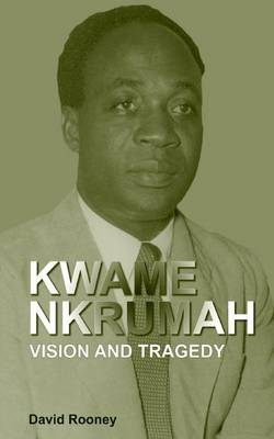 Kwame Nkrumah. Vision and Tragedy (Paperback)