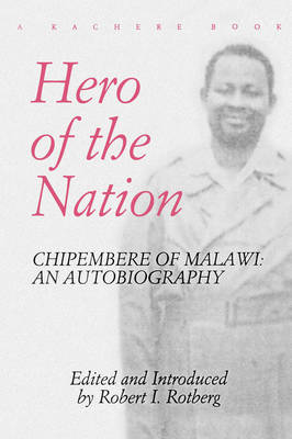 Hero of the Nation: Chipembere of Malawi - An Autobiography (Paperback)