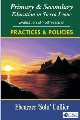 Cover Primary and Secondary Education in Sierra Leone. an Evaluation of 50 Years of Policies and Practices