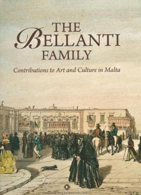 The Bellanti Family: Contributions to Art and Culture in Malta (Hardback)