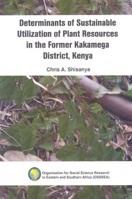 Determinants of Sustainable Utilization of Plant Resources in the Former Kakamega District, Kenya (Paperback)