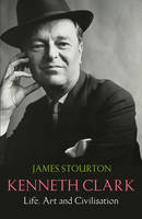 Kenneth Clark: the Authorised Biography