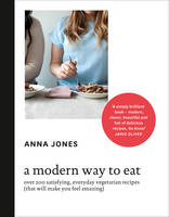 A Modern Way to Eat: Over 200 Satisfying, Everyday Vegetarian Recipes (That Will Make You Feel Amazing) (Hardback)