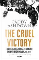 The Cruel Victory: The French Resistance, D-Day and the Battle for the Vercors 1944 (Paperback)