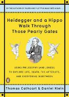 Heidegger and a Hippo Walk Through Those Pearly Gates: Using Philosophy (and Jokes!) to Explore Life, Death, the Afterlife, and Everything in Betweeen (Paperback)