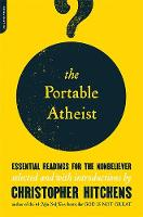 Portable Atheist: Essential Readings for the Nonbeliever (Paperback)