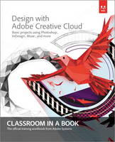 Design with Adobe Creative Cloud Classroom in a Book
