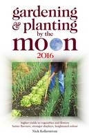 Gardening and Planting by the Moon 2016: Higher Yields in Vegetables and Flowers 2016