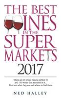 The Best Wines in the Supermarket: There are 30 Wines Rated a Perfect 10 and 150 Wines Rated at 9... Find Out What They are and Where to Find Them. 2017