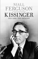 Kissinger: 1923-1968: The Idealist Volume One