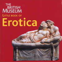 The British Museum Little Book of Erotica
