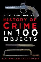 A Scotland Yard's History of Crime in 100 Objects