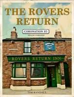 The Rovers Return: The Official Coronation Street Companion