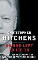 No One Left to Lie to: The Triangulations of William Jefferson Clinton (Paperback)