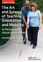 The Art and Science of Teaching Orientation and Mobility to Persons with Visual Impairments