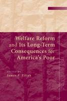 Welfare Reform and its Long-Term Consequences for America's Poor