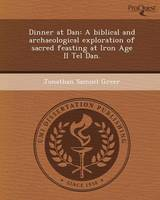 Dinner at Dan: A Biblical and Archaeological Exploration of Sacred Feasting at Iron Age II Tel Dan