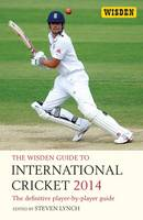 The Wisden Guide to International Cricket 2014 2014