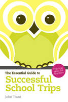 The Essential Guide to Successful School Trips