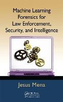 Machine Learning Forensics for Law Enforcement, Security and Intelligence