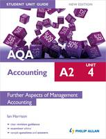 AQA A2 Accounting Student Unit Guide: Unit 4 Further Aspects of Management Accounting
