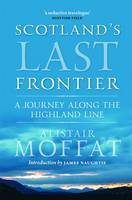 Scotland's Last Frontier: A Journey Along the Highland Line (Paperback)
