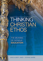 Thinking Christian Ethos: The Meaning of Catholic Education