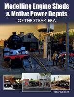 Modelling Engine Sheds and Motive Power Depots of the Steam Era